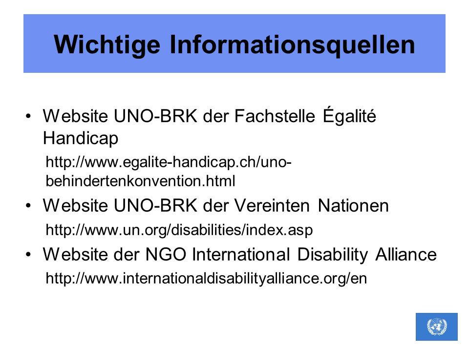 Wichtige Informationsquellen Website UNO-BRK der Fachstelle Égalité Handicap http://www.egalite-handicap.ch/uno- behindertenkonvention.html Website UN
