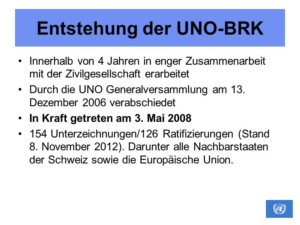 Entstehung der UNO-BRK Innerhalb von 4 Jahren in enger Zusammenarbeit mit der Zivilgesellschaft erarbeitet Durch die UNO Generalversammlung am 13. Dez