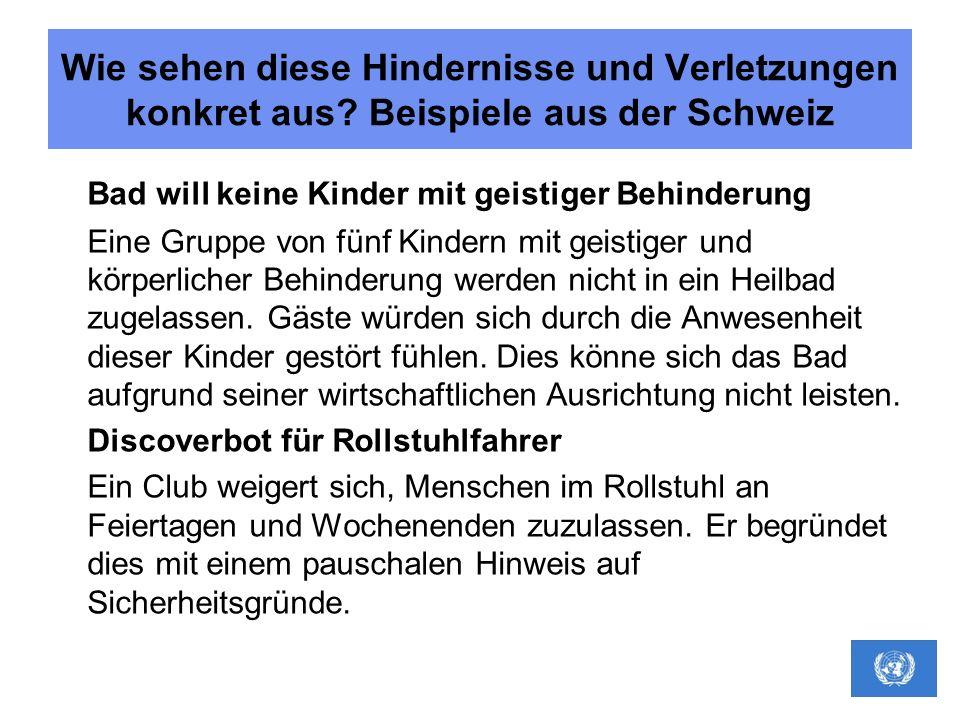 Wie sehen diese Hindernisse und Verletzungen konkret aus? Beispiele aus der Schweiz Bad will keine Kinder mit geistiger Behinderung Eine Gruppe von fü