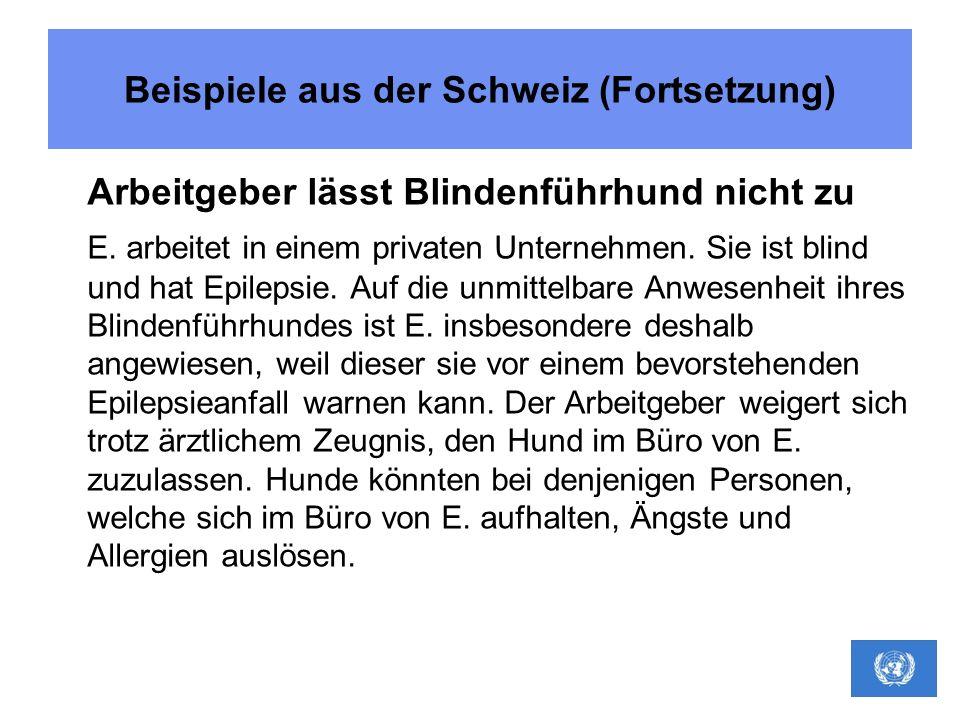 Beispiele aus der Schweiz (Fortsetzung) Arbeitgeber lässt Blindenführhund nicht zu E. arbeitet in einem privaten Unternehmen. Sie ist blind und hat Ep