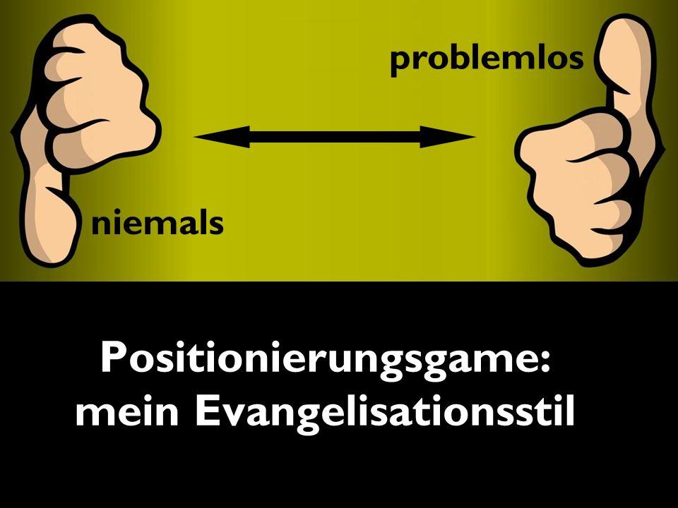 problemlos niemals problemlos niemals Positionierungsgame: mein Evangelisationsstil