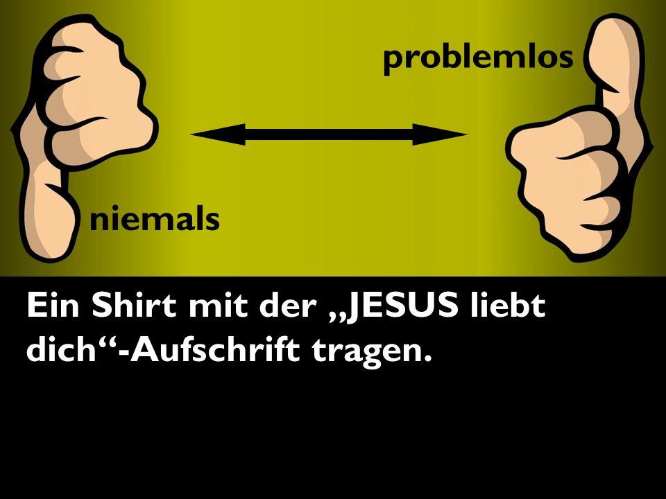 problemlos Ein Shirt mit der JESUS liebt dich-Aufschrift tragen. problemlos niemals