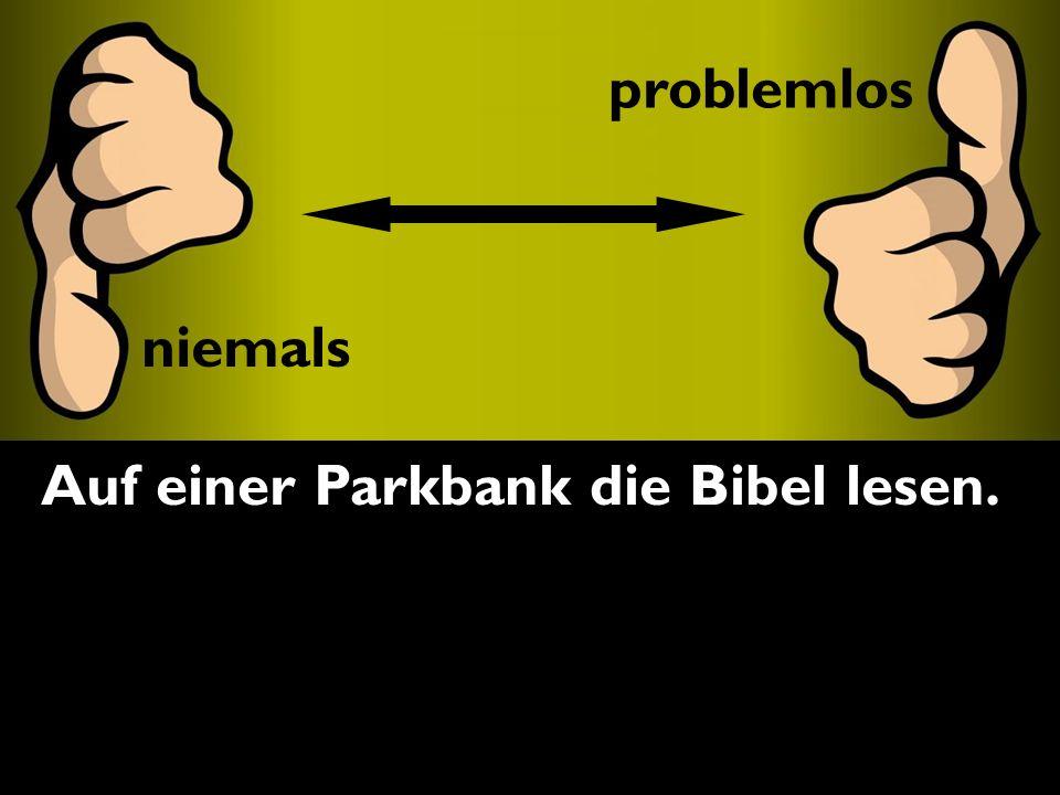 problemlos niemals Auf einer Parkbank die Bibel lesen. problemlos niemals