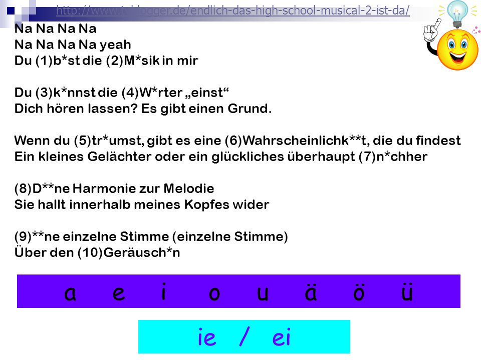 aeiouäöüaeiouäöü ie / ei http://www.tvblogger.de/endlich-das-high-school-musical-2-ist-da/ Na Na Na Na Na Na Na Na yeah Du (1)b*st die (2)M*sik in mir Du (3)k*nnst die (4)W*rter einst Dich hören lassen.