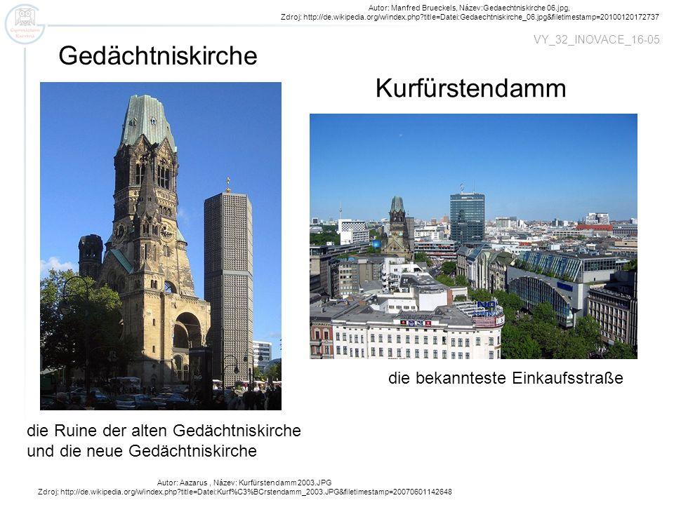 Autor: Aazarus, Název: Kurfürstendamm 2003.JPG Zdroj: http://de.wikipedia.org/w/index.php?title=Datei:Kurf%C3%BCrstendamm_2003.JPG&filetimestamp=20070601142648 Kurfürstendamm Autor: Manfred Brueckels, Název:Gedaechtniskirche 06.jpg, Zdroj: http://de.wikipedia.org/w/index.php?title=Datei:Gedaechtniskirche_06.jpg&filetimestamp=20100120172737 die Ruine der alten Gedächtniskirche und die neue Gedächtniskirche die bekannteste Einkaufsstraße Gedächtniskirche VY_32_INOVACE_16-05