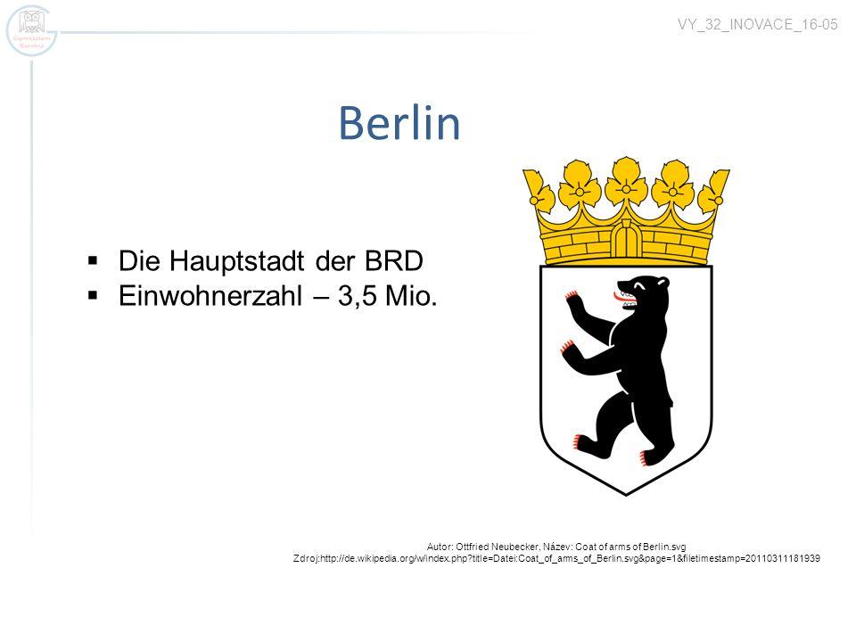 Berlin Autor: Ottfried Neubecker, Název: Coat of arms of Berlin.svg Zdroj:http://de.wikipedia.org/w/index.php?title=Datei:Coat_of_arms_of_Berlin.svg&page=1&filetimestamp=20110311181939 Die Hauptstadt der BRD Einwohnerzahl – 3,5 Mio.
