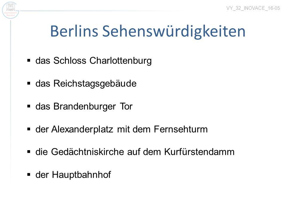 Berlins Sehenswürdigkeiten das Schloss Charlottenburg das Reichstagsgebäude das Brandenburger Tor der Alexanderplatz mit dem Fernsehturm die Gedächtniskirche auf dem Kurfürstendamm der Hauptbahnhof VY_32_INOVACE_16-05