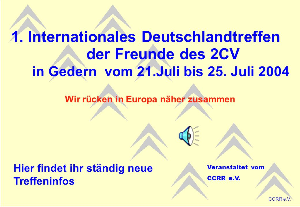 1. Internationales Deutschlandtreffen der Freunde des 2CV in Gedern vom 21.Juli bis 25. Juli 2004 Wir rücken in Europa näher zusammen Hier findet ihr