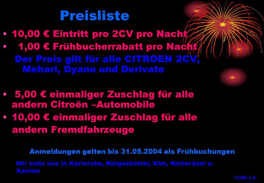 Preisliste 10,00 Eintritt pro 2CV pro Nacht 1,00 Frühbucherrabatt pro Nacht Der Preis gilt für alle CITROEN 2CV, Mehari, Dyane und Derivate 5,00 einma