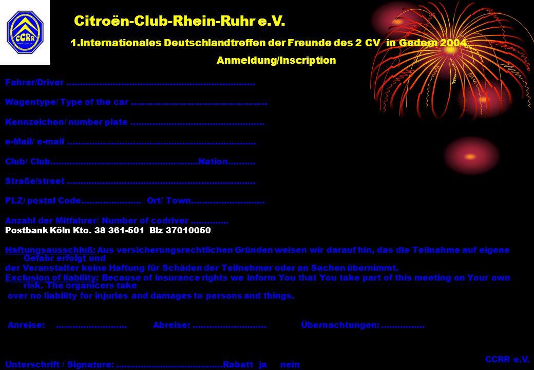 1.Internationales Deutschlandtreffen der Freunde des 2 CV in Gedern 2004 Anmeldung/Inscription Fahrer/Driver …………………………………………………………… Wagentype/ Type o