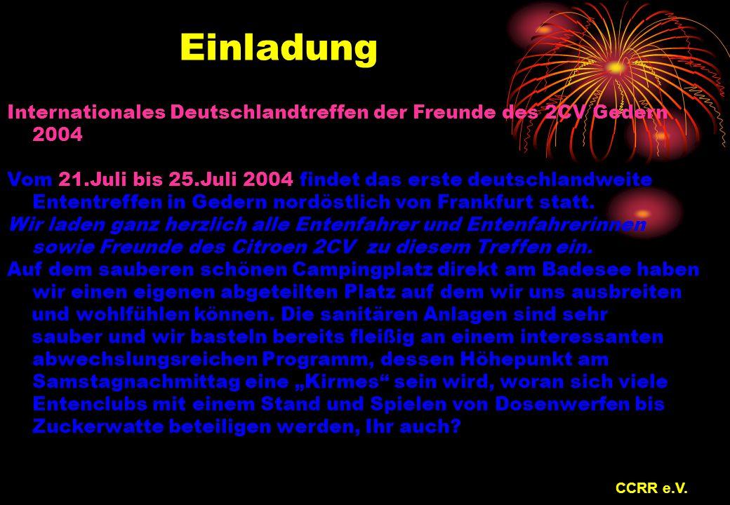 Einladung Internationales Deutschlandtreffen der Freunde des 2CV Gedern 2004 Vom 21.Juli bis 25.Juli 2004 findet das erste deutschlandweite Ententreffen in Gedern nordöstlich von Frankfurt statt.
