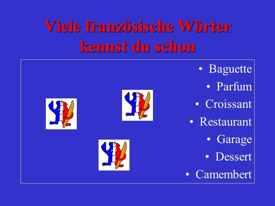 Viele französische Wörter kennst du schon Baguette Parfum Croissant Restaurant Garage Dessert Camembert