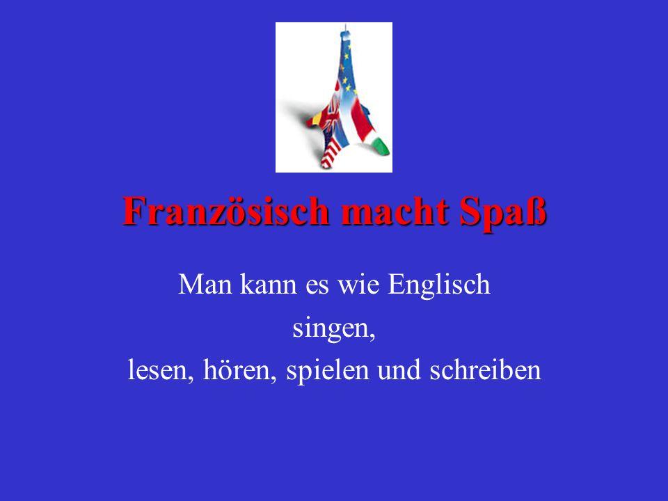 Französisch macht Spaß Man kann es wie Englisch singen, lesen, hören, spielen und schreiben
