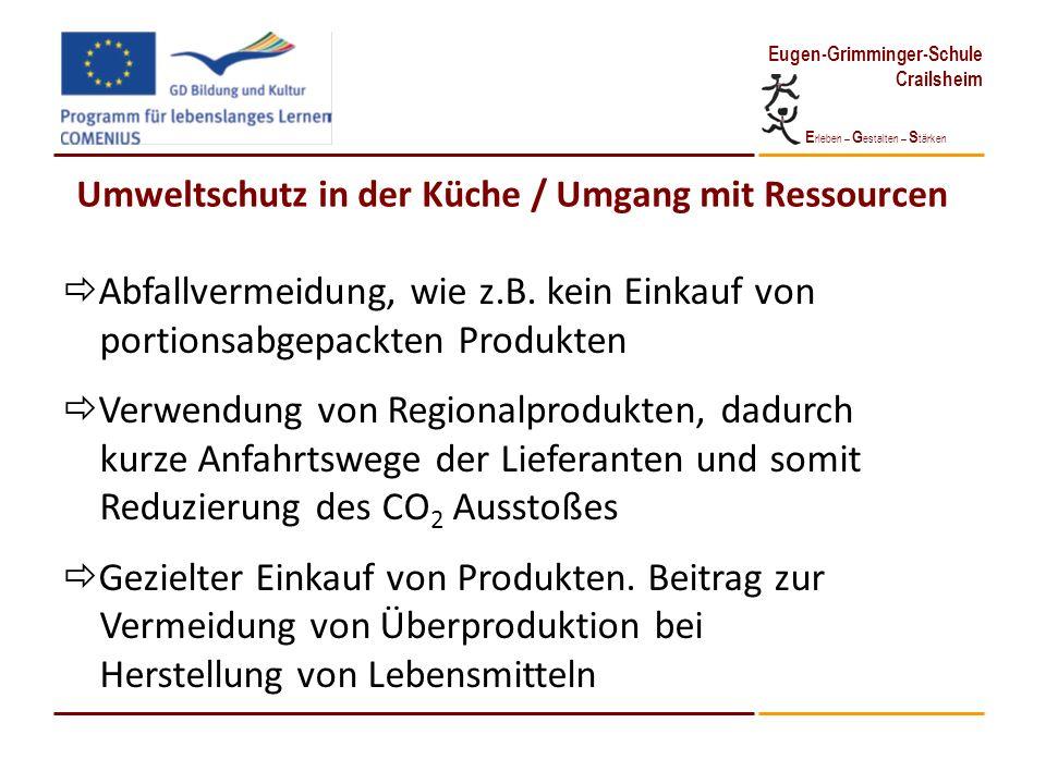 E rleben – G estalten – S tärken Eugen-Grimminger-Schule Crailsheim Umweltschutz in der Küche / Umgang mit Ressourcen Abfallvermeidung, wie z.B. kein
