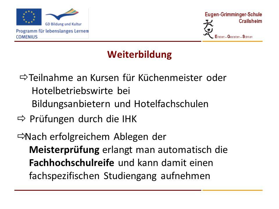 E rleben – G estalten – S tärken Eugen-Grimminger-Schule Crailsheim Weiterbildung Teilnahme an Kursen für Küchenmeister oder Hotelbetriebswirte bei Bi
