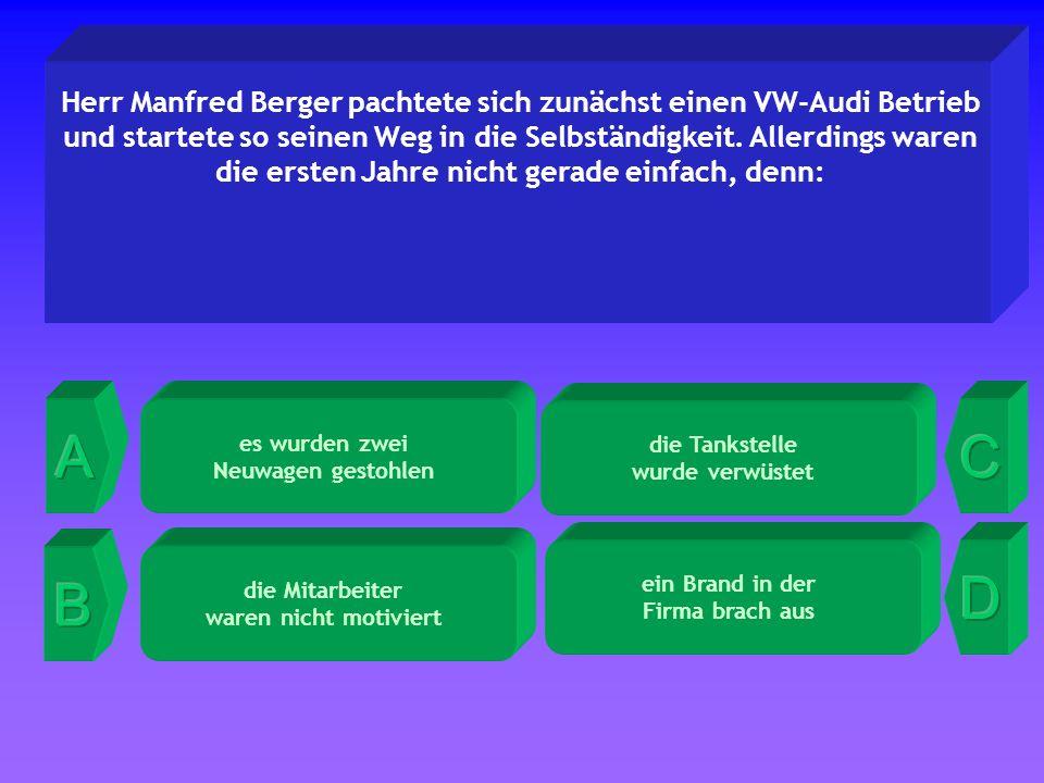 die Tankstelle wurde verwüstet Herr Manfred Berger pachtete sich zunächst einen VW-Audi Betrieb und startete so seinen Weg in die Selbständigkeit.