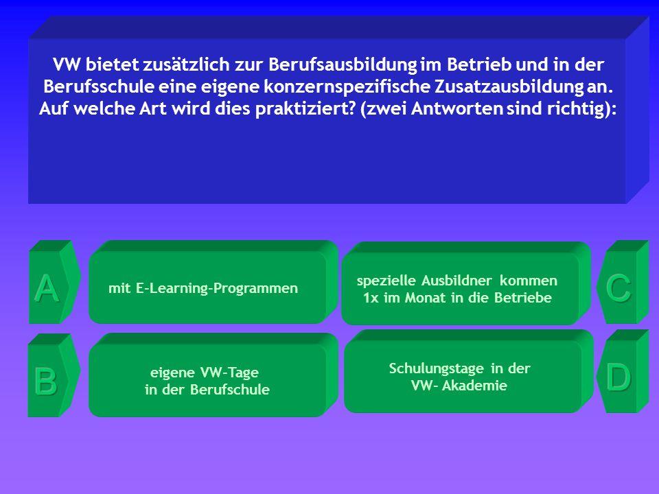 spezielle Ausbildner kommen 1x im Monat in die Betriebe VW bietet zusätzlich zur Berufsausbildung im Betrieb und in der Berufsschule eine eigene konzernspezifische Zusatzausbildung an.