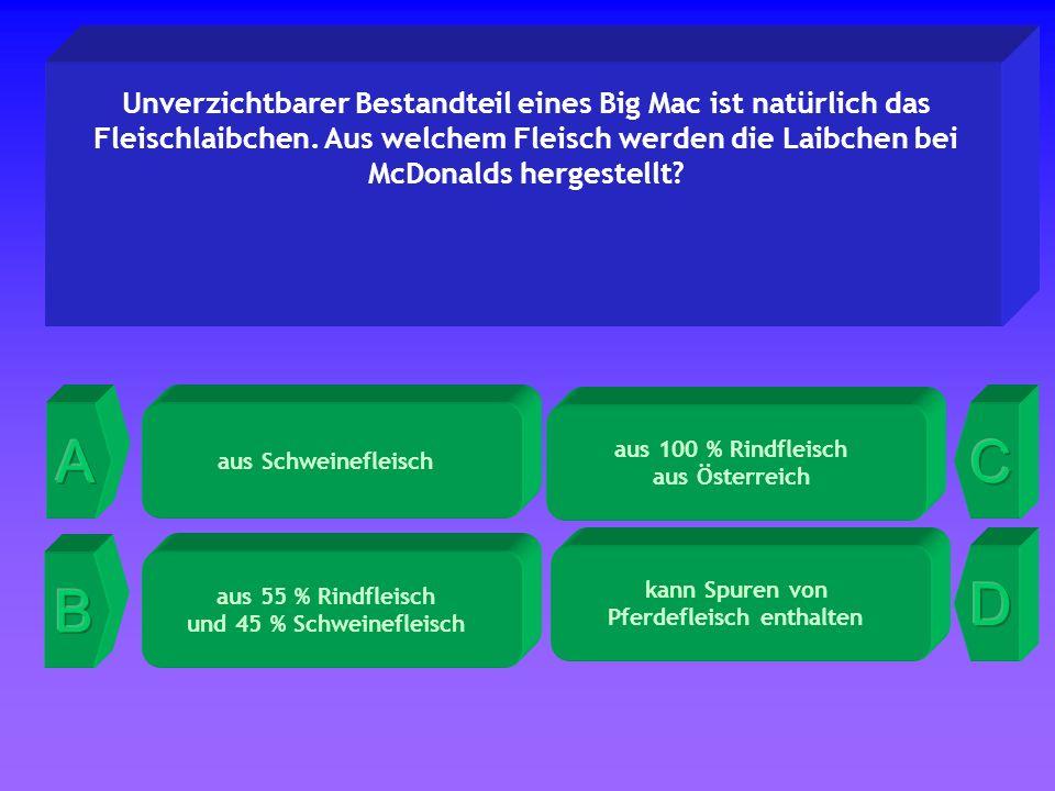 aus 100 % Rindfleisch aus Österreich Unverzichtbarer Bestandteil eines Big Mac ist natürlich das Fleischlaibchen.
