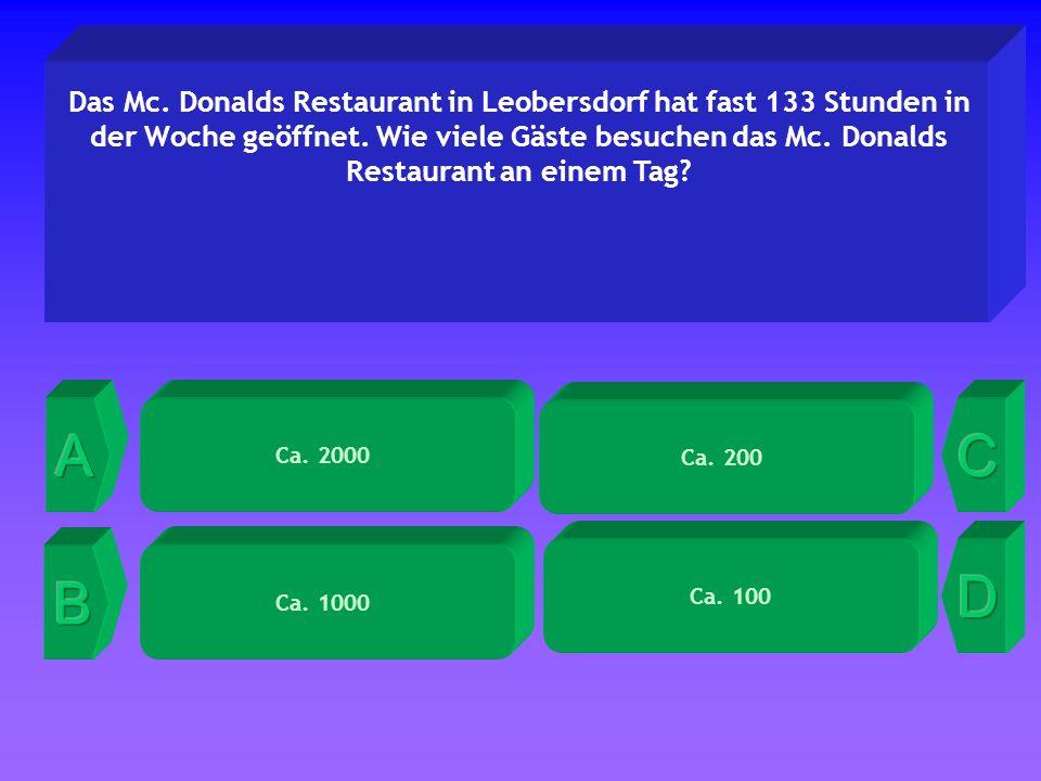 Ca. 200 Das Mc. Donalds Restaurant in Leobersdorf hat fast 133 Stunden in der Woche geöffnet.