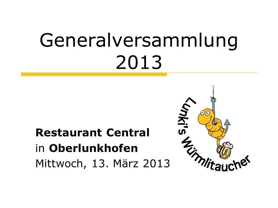 Generalversammlung 2013 Restaurant Central in Oberlunkhofen Mittwoch, 13. März 2013