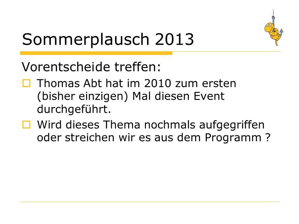 Sommerplausch 2013 Vorentscheide treffen: Thomas Abt hat im 2010 zum ersten (bisher einzigen) Mal diesen Event durchgeführt.