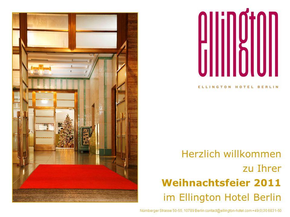 Herzlich willkommen zu Ihrer Weihnachtsfeier 2011 im Ellington Hotel Berlin Nürnberger Strasse 50-55, 10789 Berlin contact@ellington-hotel.com +49(0)30 6831-50