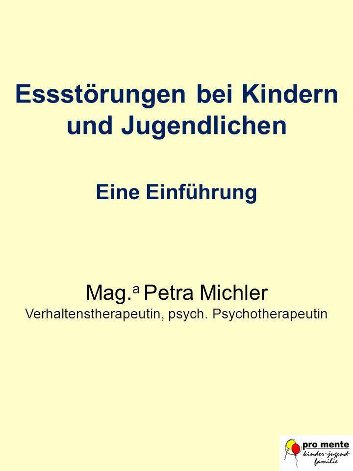 Essstörungen bei Kindern und Jugendlichen Eine Einführung Mag. a Petra Michler Verhaltenstherapeutin, psych. Psychotherapeutin