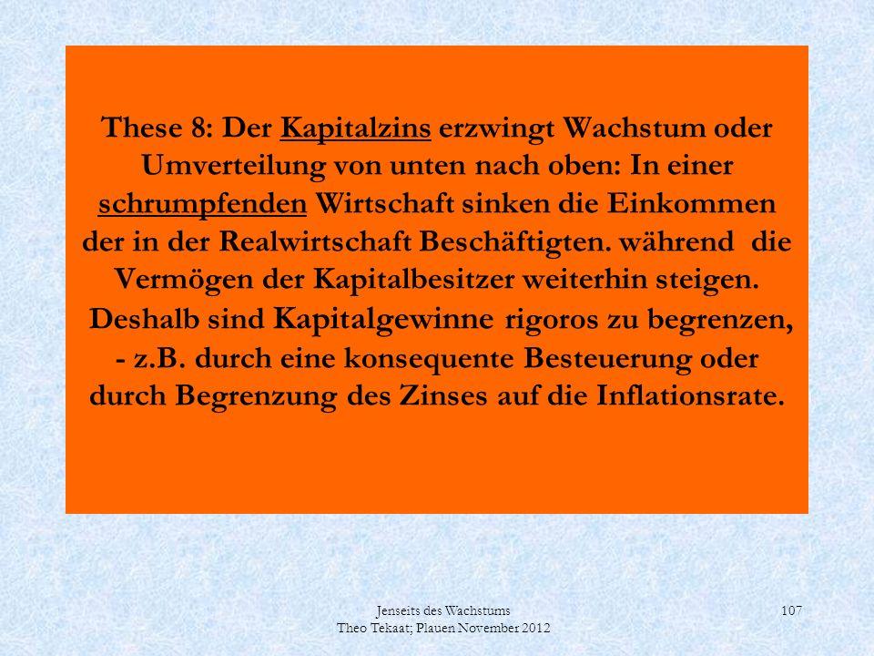 Jenseits des Wachstums Theo Tekaat; Plauen November 2012 107 These 8: Der Kapitalzins erzwingt Wachstum oder Umverteilung von unten nach oben: In eine