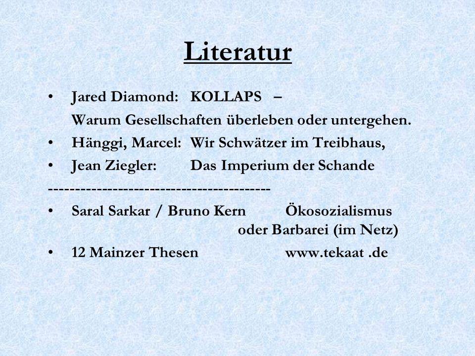 Literatur Jared Diamond: KOLLAPS – Warum Gesellschaften überleben oder untergehen. Hänggi, Marcel: Wir Schwätzer im Treibhaus, Jean Ziegler: Das Imper