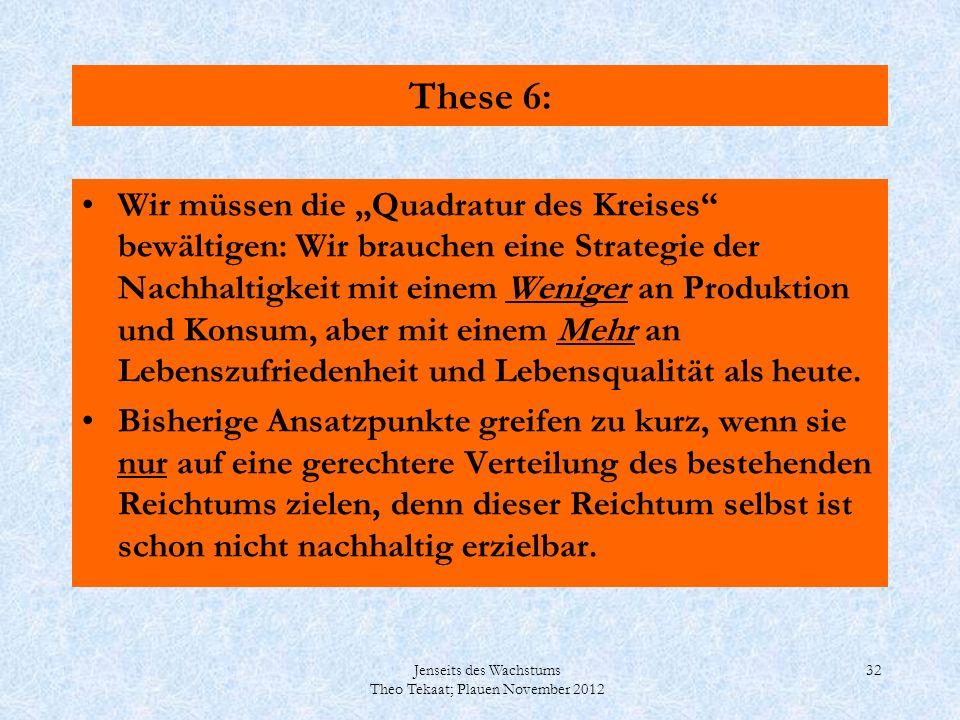 Jenseits des Wachstums Theo Tekaat; Plauen November 2012 32 These 6: Wir müssen die Quadratur des Kreises bewältigen: Wir brauchen eine Strategie der