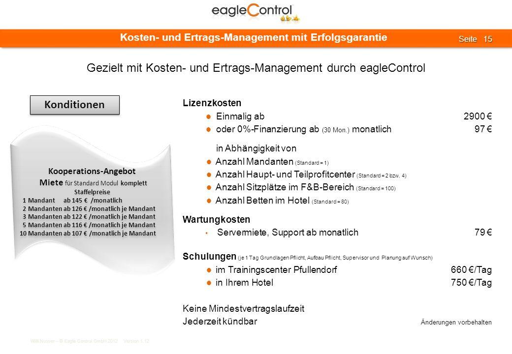 Willi Nusser – © Eagle Control GmbH 2012 Version 1.12 Seite 15 Seite 15 Kosten- und Ertrags-Management mit Erfolgsgarantie Konditionen Lizenzkosten Ei