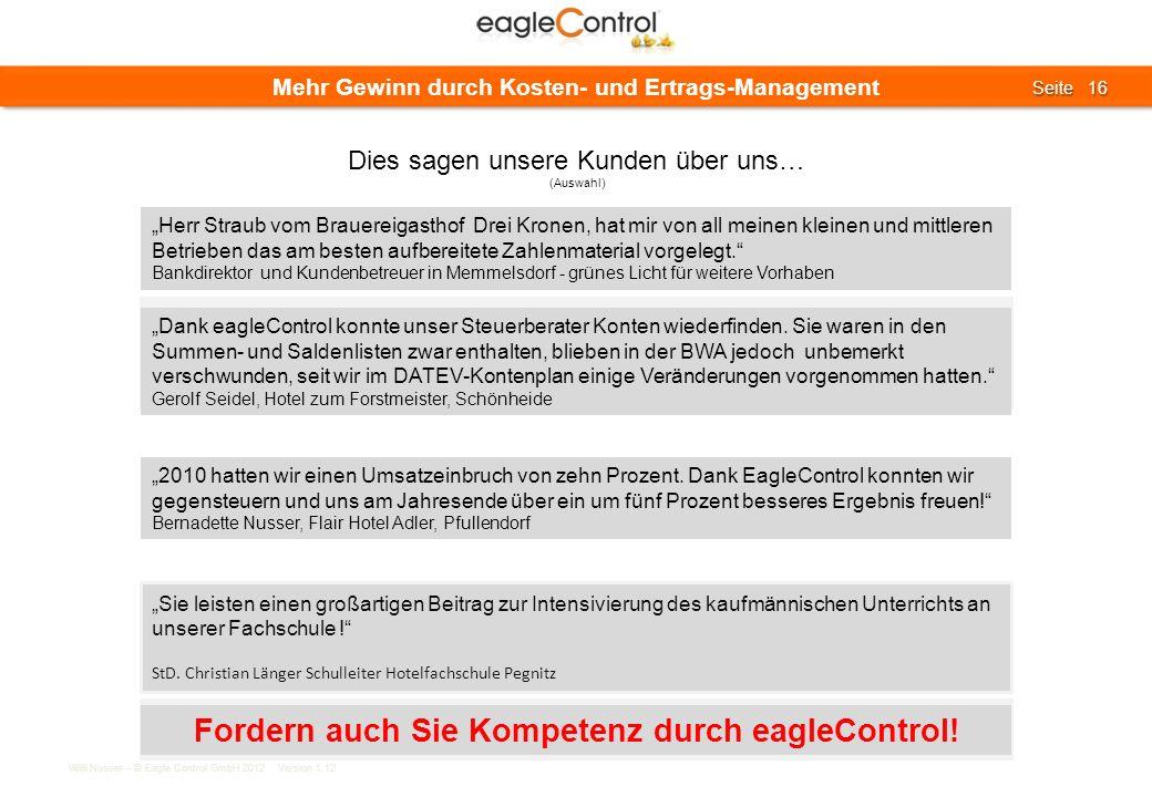 Willi Nusser – © Eagle Control GmbH 2012 Version 1.12 Seite 16 Seite 16 Mehr Gewinn durch Kosten- und Ertrags-Management Sie leisten einen großartigen