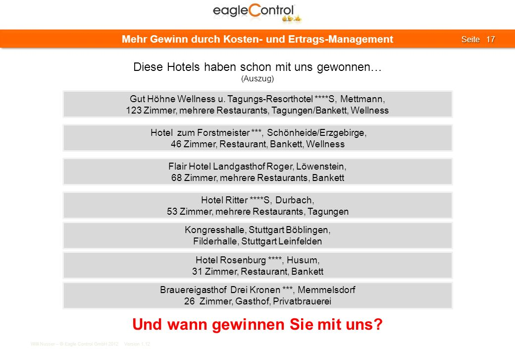 Willi Nusser – © Eagle Control GmbH 2012 Version 1.12 Seite 17 Seite 17 Mehr Gewinn durch Kosten- und Ertrags-Management Gut Höhne Wellness u. Tagungs