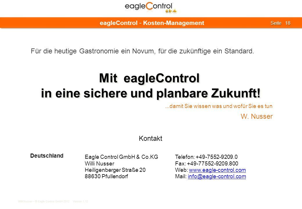 Willi Nusser – © Eagle Control GmbH 2012 Version 1.12 Seite 18 Seite 18 eagleControl - Kosten-Management Eagle Control GmbH & Co.KG Willi Nusser Heili