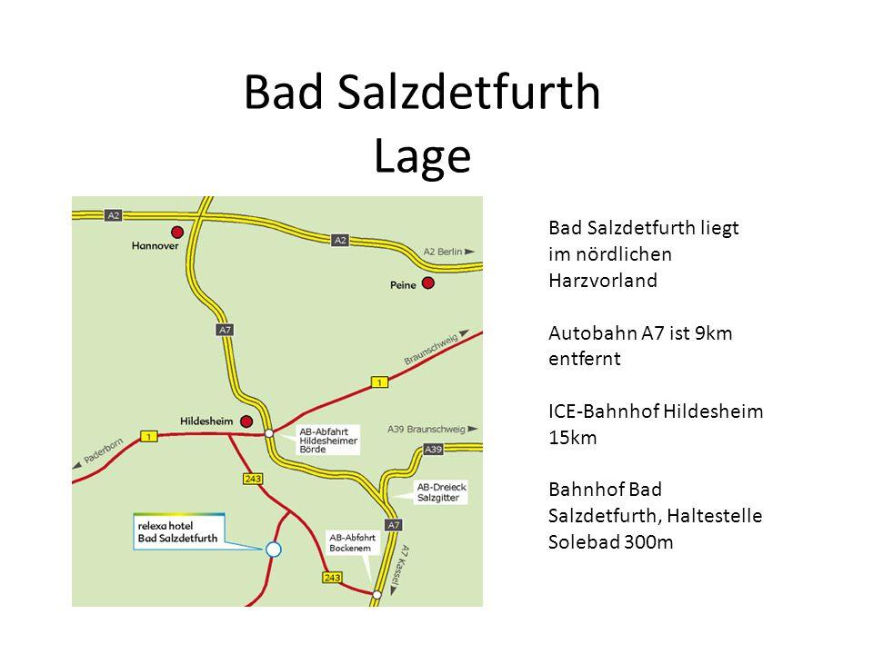 Bad Salzdetfurth Lage Bad Salzdetfurth liegt im nördlichen Harzvorland Autobahn A7 ist 9km entfernt ICE-Bahnhof Hildesheim 15km Bahnhof Bad Salzdetfur