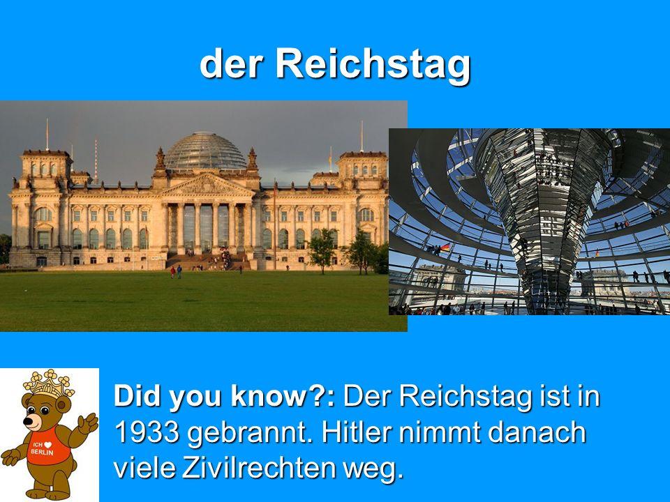der Reichstag Did you know?: Der Reichstag ist in 1933 gebrannt. Hitler nimmt danach viele Zivilrechten weg.
