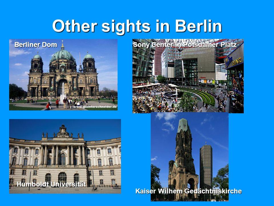 Other sights in Berlin Berliner Dom Sony Center in Potsdamer Platz Humboldt Universität Kaiser Wilhem Gedächtniskirche
