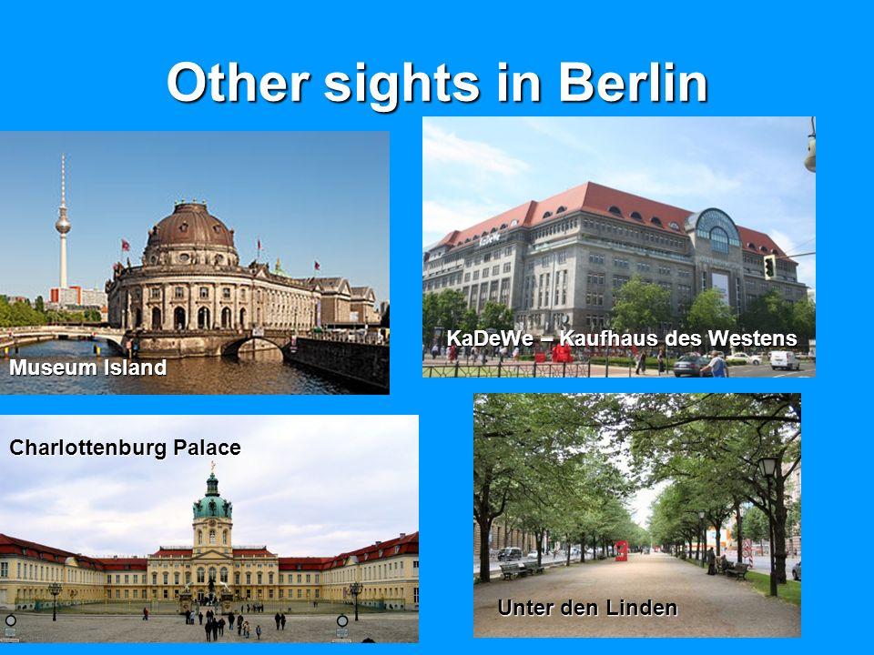 Other sights in Berlin Museum Island KaDeWe – Kaufhaus des Westens Charlottenburg Palace Unter den Linden