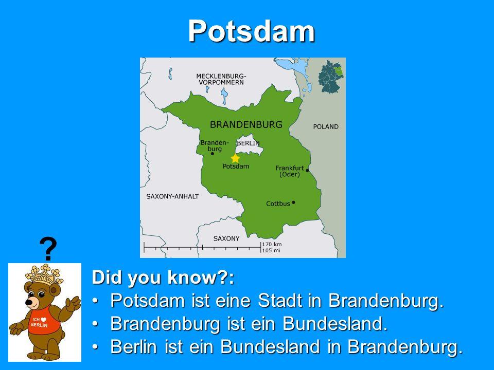 Potsdam Did you know?: Potsdam ist eine Stadt in Brandenburg.Potsdam ist eine Stadt in Brandenburg. Brandenburg ist ein Bundesland.Brandenburg ist ein