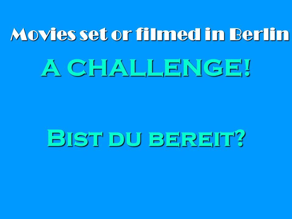 Movies set or filmed in Berlin A CHALLENGE! Bist du bereit?