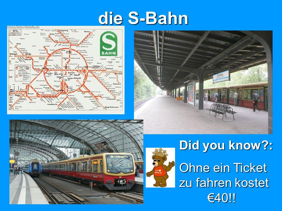 die S-Bahn Did you know?: Ohne ein Ticket zu fahren kostet 40!!