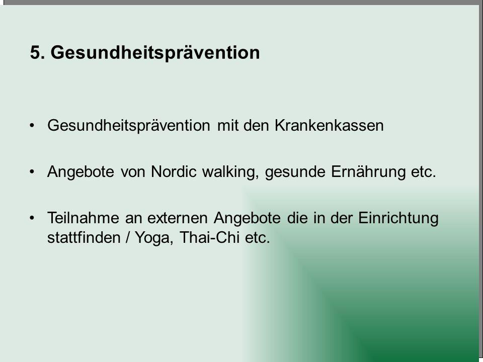 5. Gesundheitsprävention Gesundheitsprävention mit den Krankenkassen Angebote von Nordic walking, gesunde Ernährung etc. Teilnahme an externen Angebot