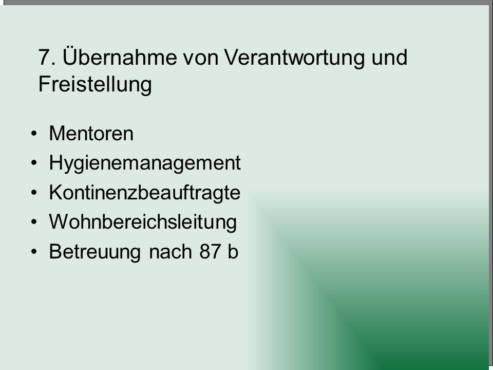 7. Übernahme von Verantwortung und Freistellung Mentoren Hygienemanagement Kontinenzbeauftragte Wohnbereichsleitung Betreuung nach 87 b