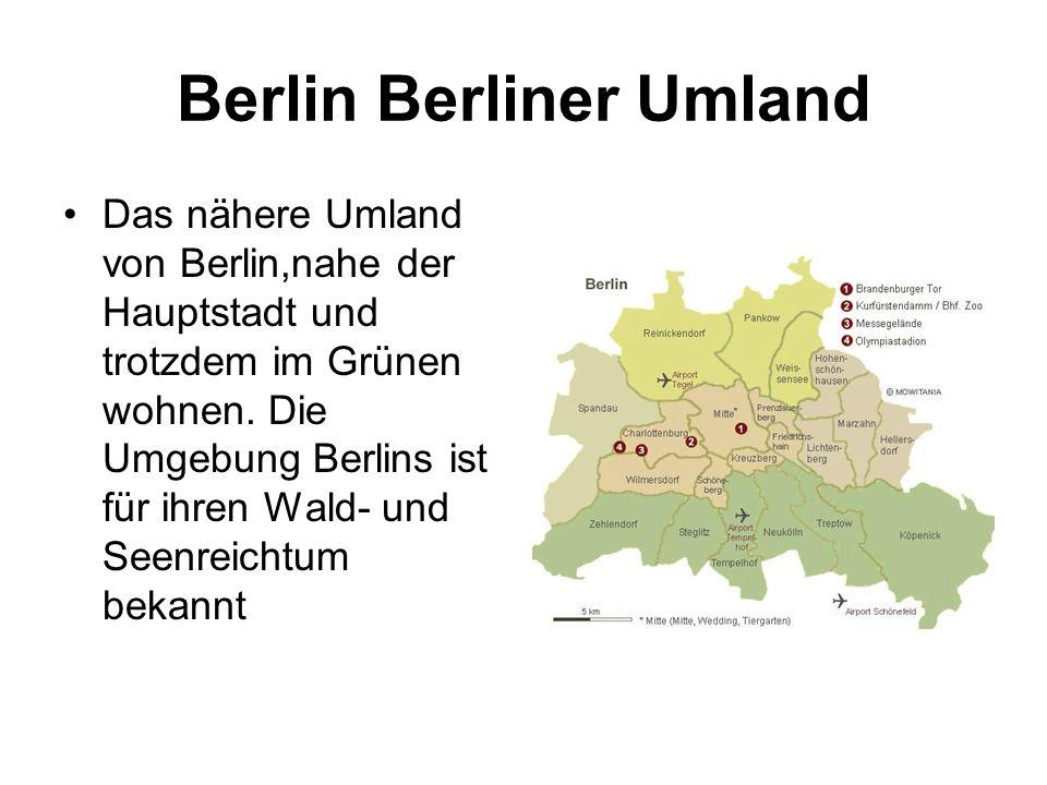 Berlin Berliner Umland Das nähere Umland von Berlin,nahe der Hauptstadt und trotzdem im Grünen wohnen.
