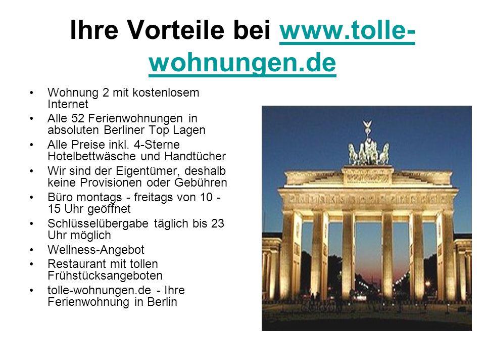 Ihre Vorteile bei www.tolle- wohnungen.dewww.tolle- wohnungen.de Wohnung 2 mit kostenlosem Internet Alle 52 Ferienwohnungen in absoluten Berliner Top Lagen Alle Preise inkl.