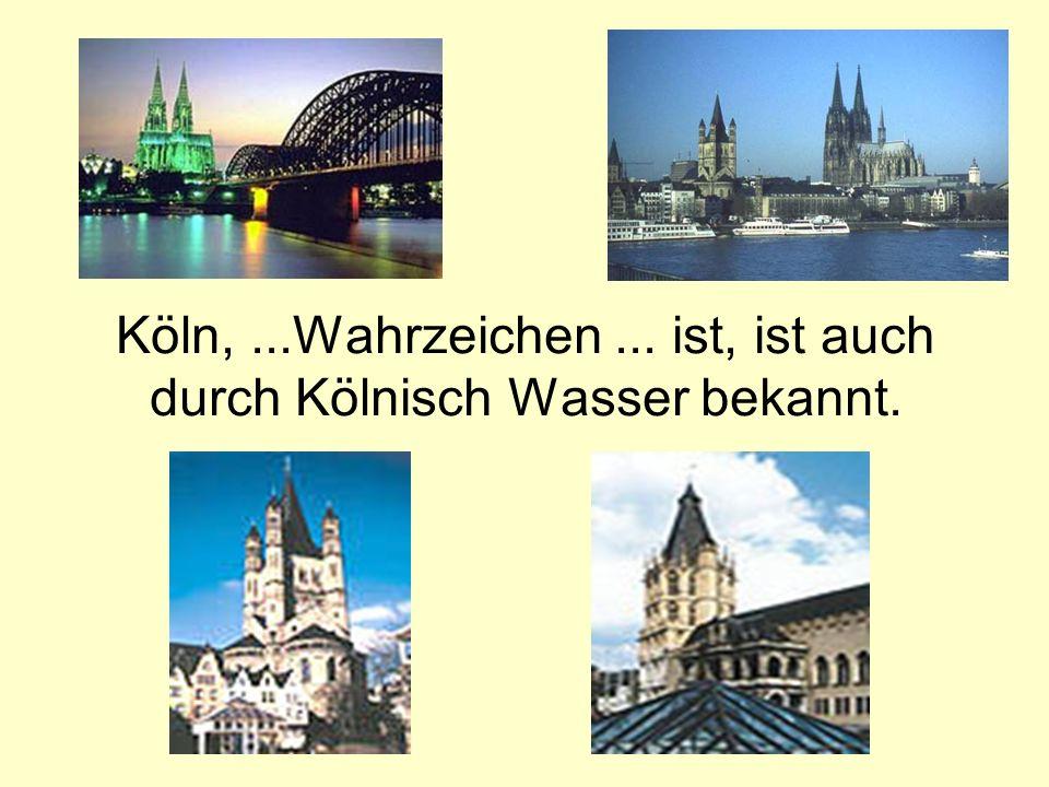 Köln,...Wahrzeichen... ist, ist auch durch Kölnisch Wasser bekannt.