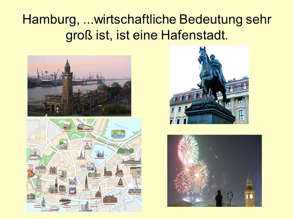 Hamburg,...wirtschaftliche Bedeutung sehr groß ist, ist eine Hafenstadt.