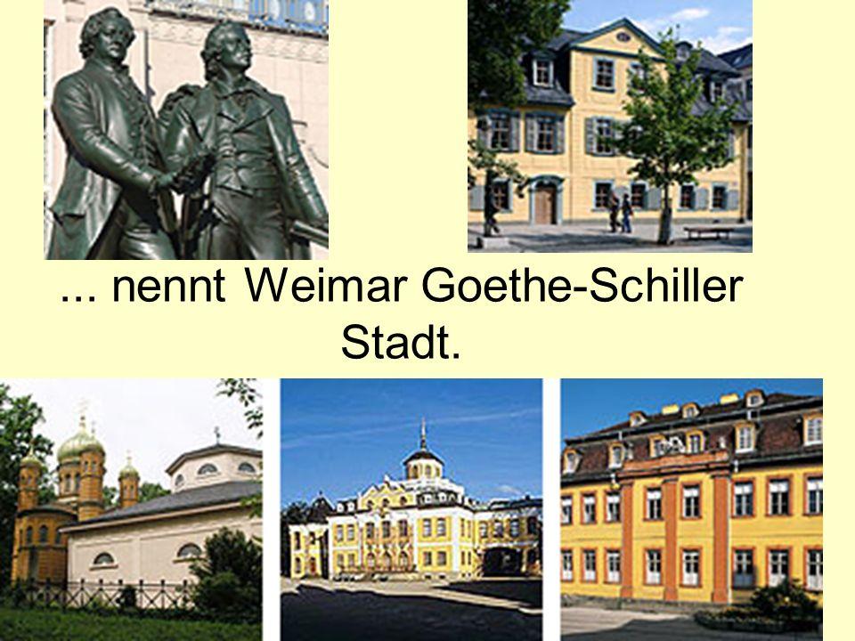 ... nennt Weimar Goethe-Schiller Stadt.