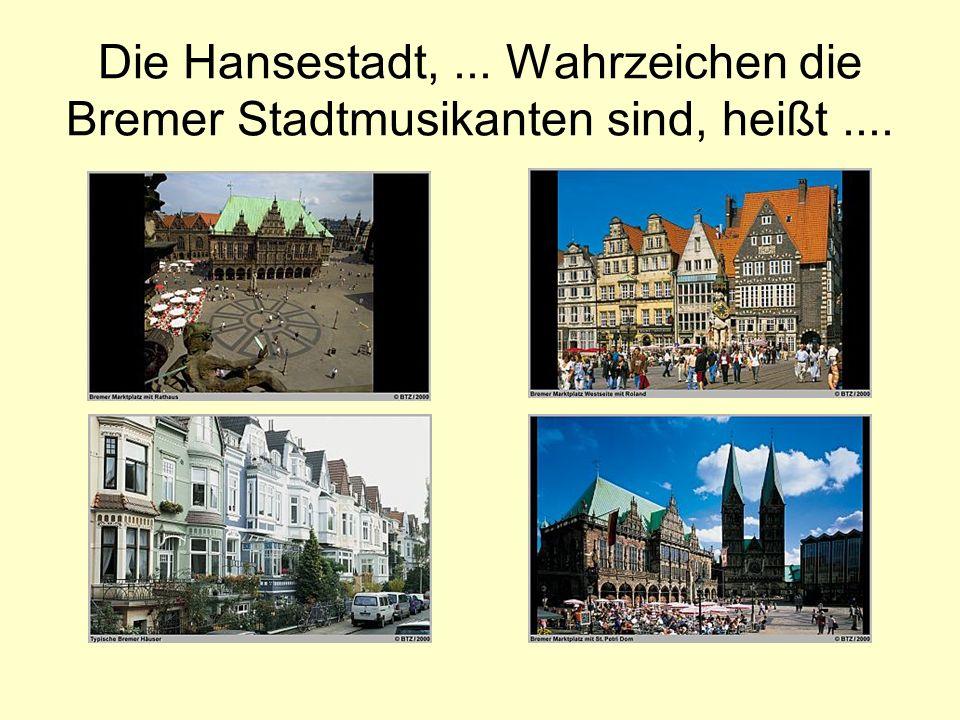 Die Hansestadt,... Wahrzeichen die Bremer Stadtmusikanten sind, heißt....