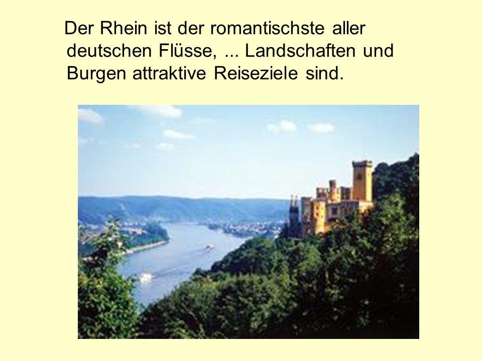 Der Rhein ist der romantischste aller deutschen Flüsse,...